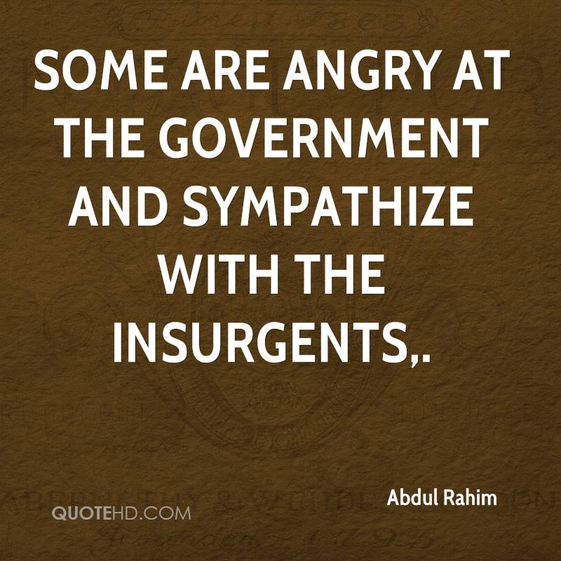 Some are angry at the government and sympathize with the insurgents.