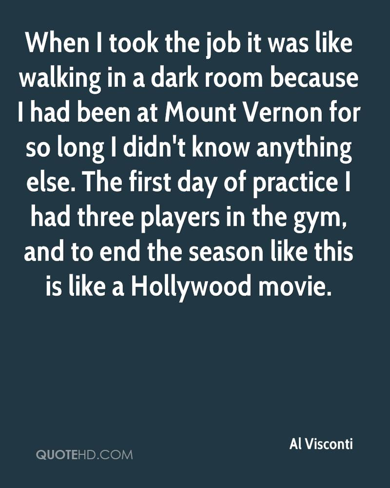 When I took the job it was like walking in a dark room because I had been at Mount Vernon for so long I didn't know anything else. The first day of practice I had three players in the gym, and to end the season like this is like a Hollywood movie.