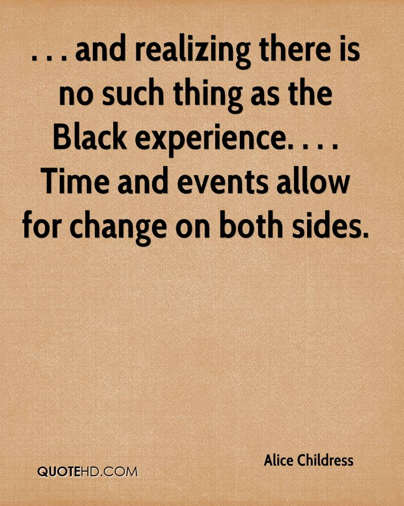 . . . and realizing there is no such thing as the Black experience. . . . Time and events allow for change on both sides.