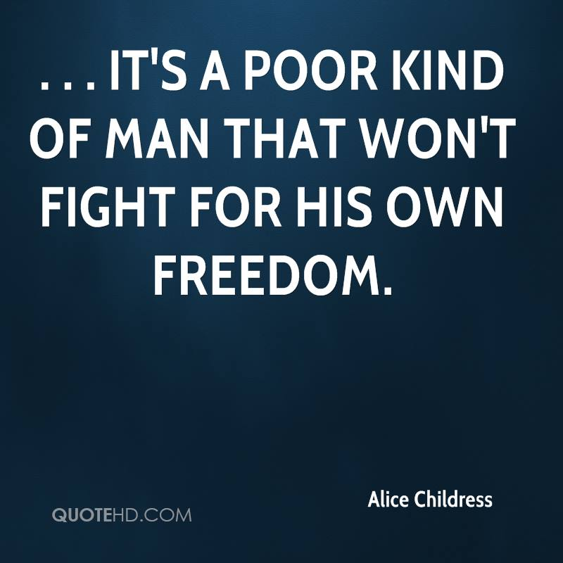 . . . it's a poor kind of man that won't fight for his own freedom.