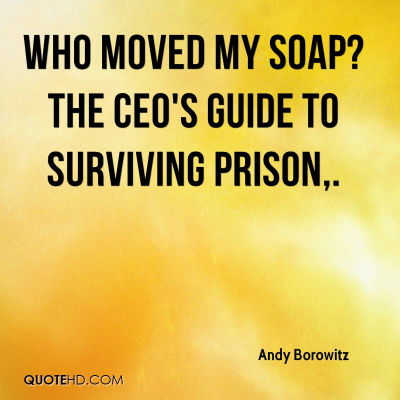 Who Moved My Soap? The CEO's Guide to Surviving Prison.