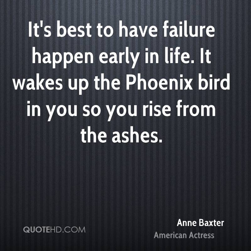 Anne baxter quotes quotehd its best to have failure happen early in life it wakes up the phoenix bird voltagebd Images