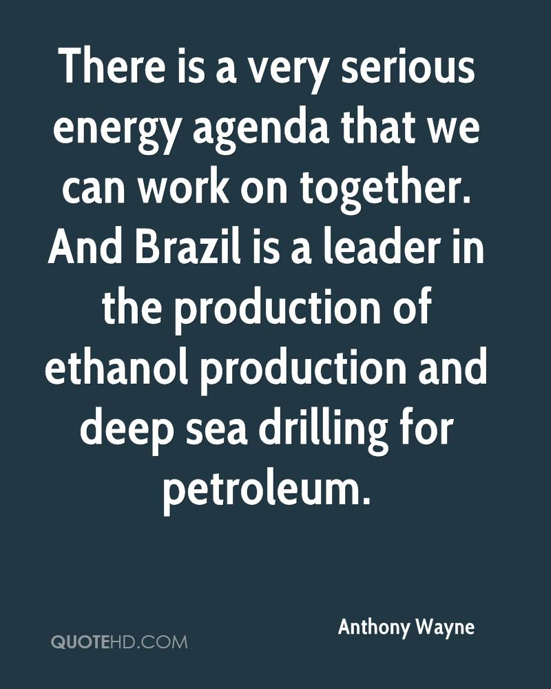 There is a very serious energy agenda that we can work on together. And Brazil is a leader in the production of ethanol production and deep sea drilling for petroleum.