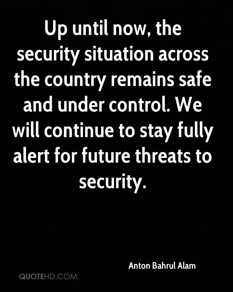 Up until now, the security situation across the country remains safe and under control. We will continue to stay fully alert for future threats to security.