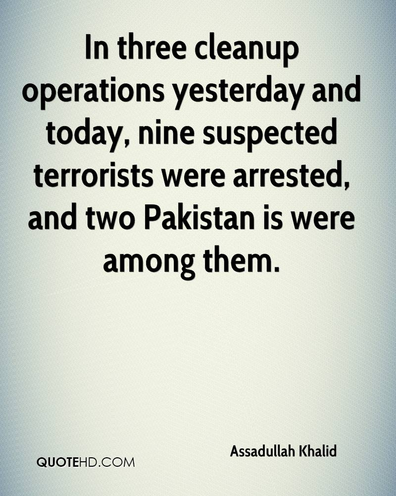 In three cleanup operations yesterday and today, nine suspected terrorists were arrested, and two Pakistan is were among them.