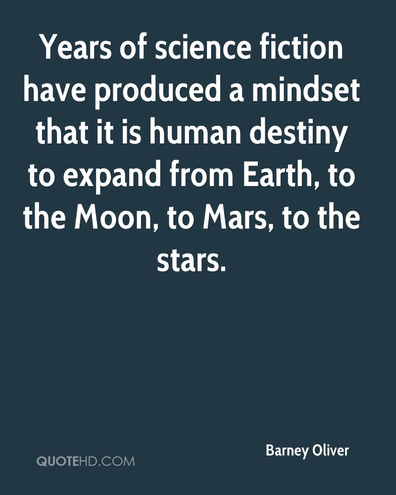 Years of science fiction have produced a mindset that it is human destiny to expand from Earth, to the Moon, to Mars, to the stars.