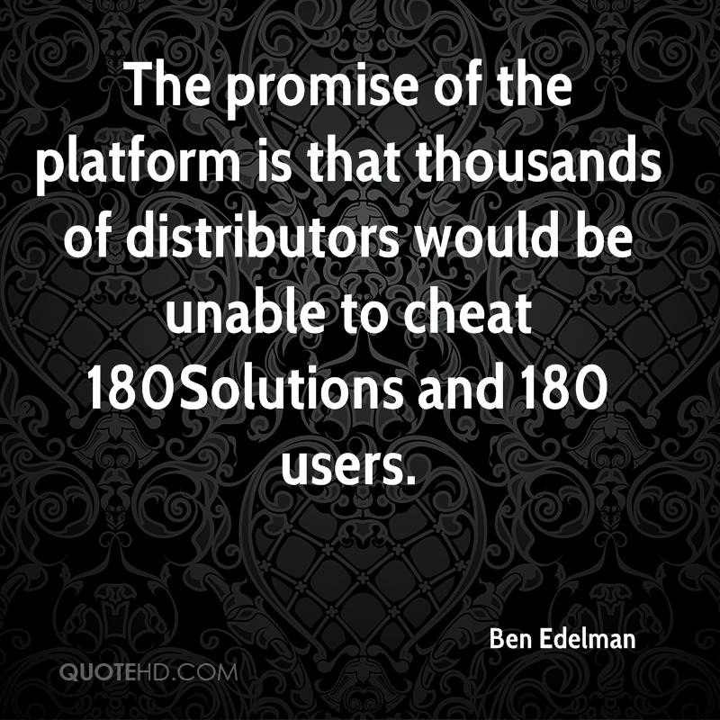 The promise of the platform is that thousands of distributors would be unable to cheat 180Solutions and 180 users.