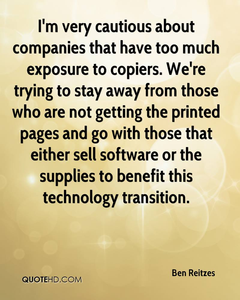 I'm very cautious about companies that have too much exposure to copiers. We're trying to stay away from those who are not getting the printed pages and go with those that either sell software or the supplies to benefit this technology transition.