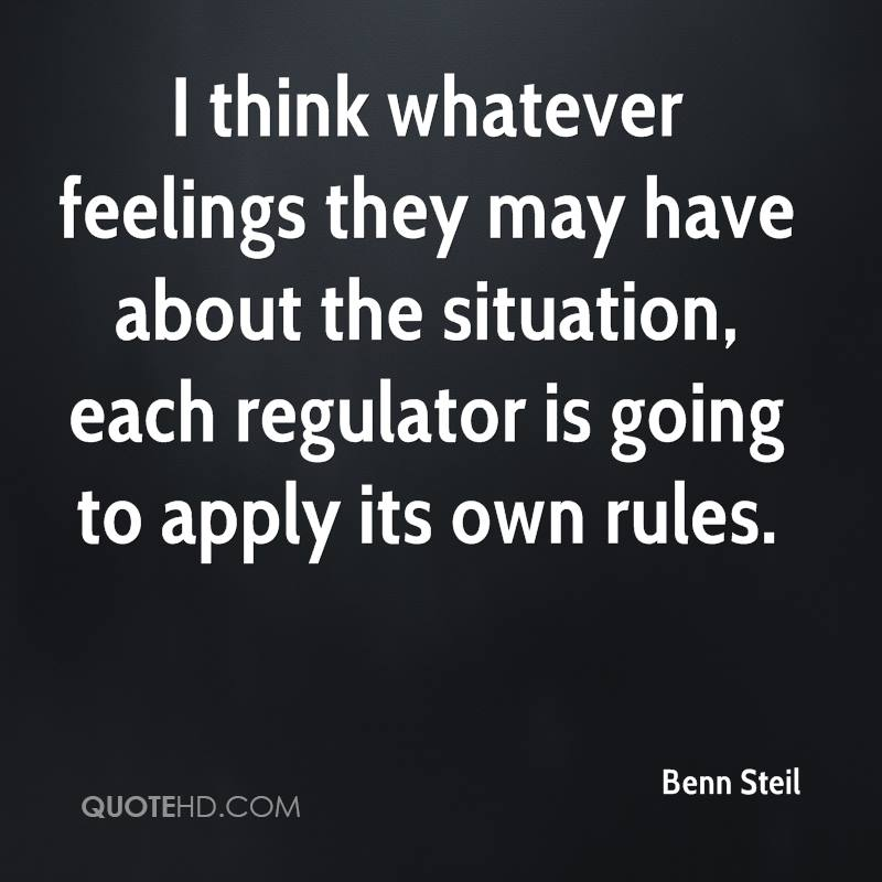 I think whatever feelings they may have about the situation, each regulator is going to apply its own rules.