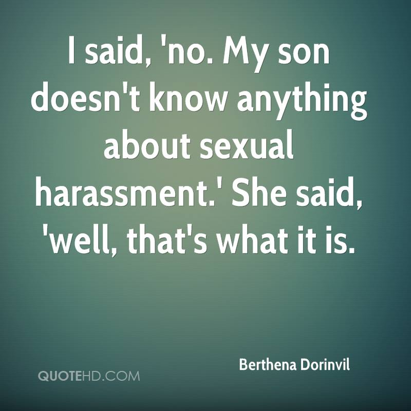 I said, 'no. My son doesn't know anything about sexual harassment.' She said, 'well, that's what it is.