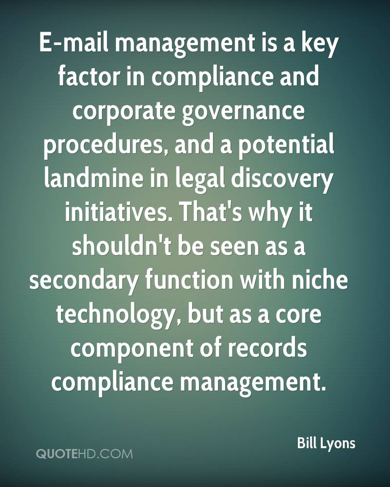 E-mail management is a key factor in compliance and corporate governance procedures, and a potential landmine in legal discovery initiatives. That's why it shouldn't be seen as a secondary function with niche technology, but as a core component of records compliance management.