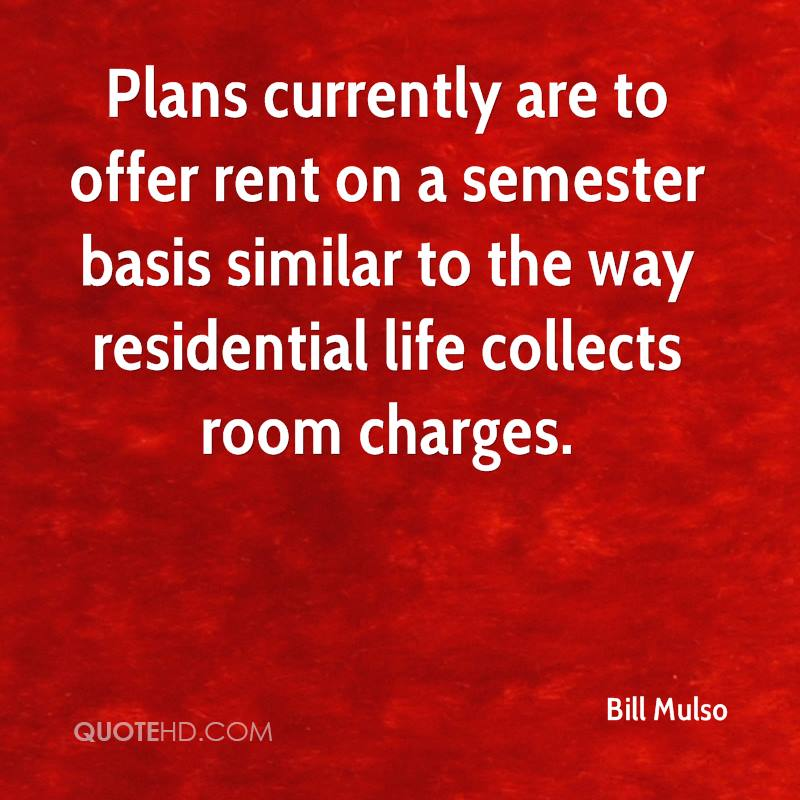 Plans currently are to offer rent on a semester basis similar to the way residential life collects room charges.