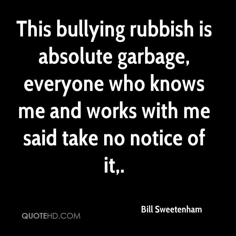 This bullying rubbish is absolute garbage, everyone who knows me and works with me said take no notice of it.