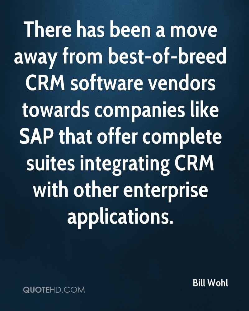 There has been a move away from best-of-breed CRM software vendors towards companies like SAP that offer complete suites integrating CRM with other enterprise applications.