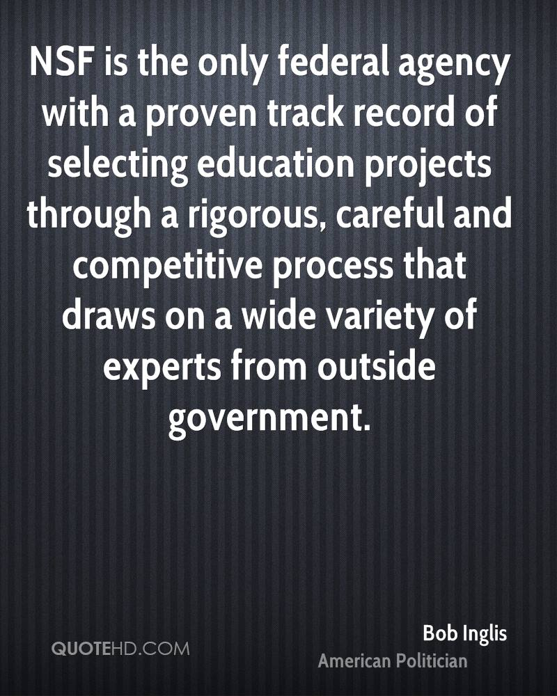 NSF is the only federal agency with a proven track record of selecting education projects through a rigorous, careful and competitive process that draws on a wide variety of experts from outside government.