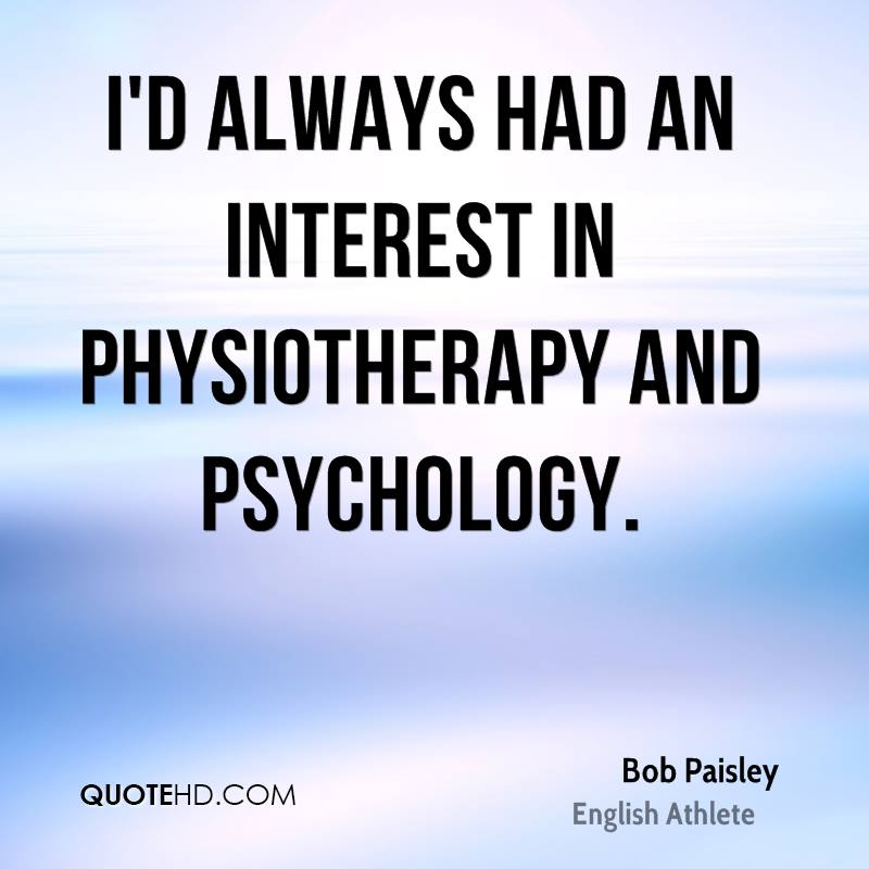I'd always had an interest in physiotherapy and psychology.