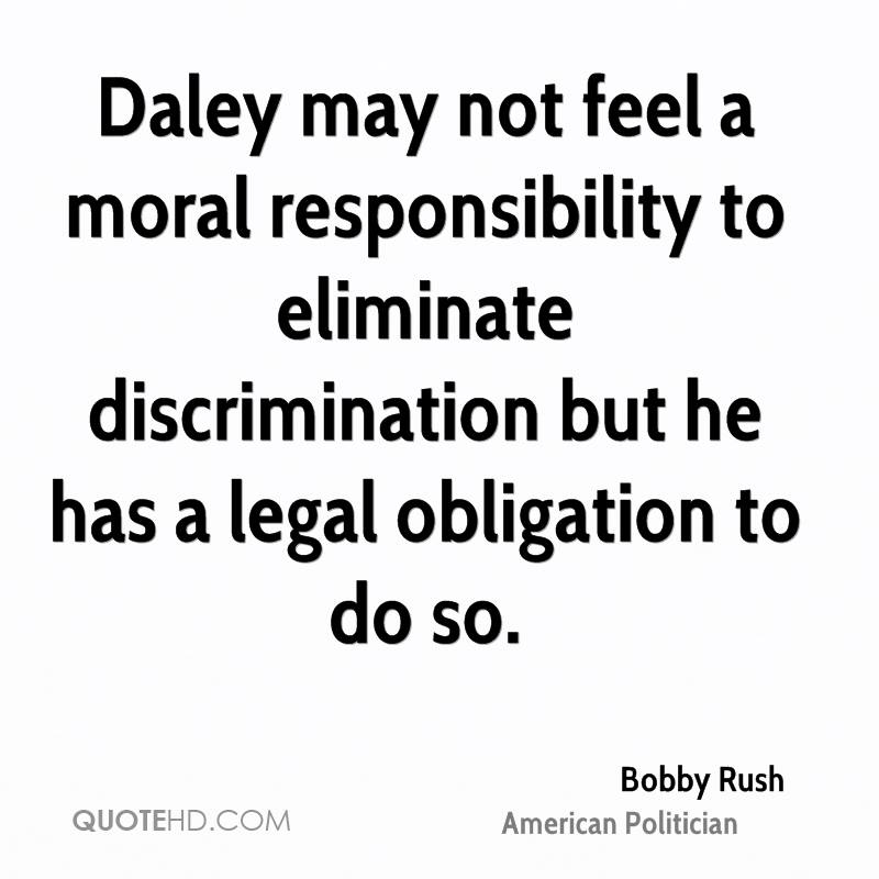 Daley may not feel a moral responsibility to eliminate discrimination but he has a legal obligation to do so.