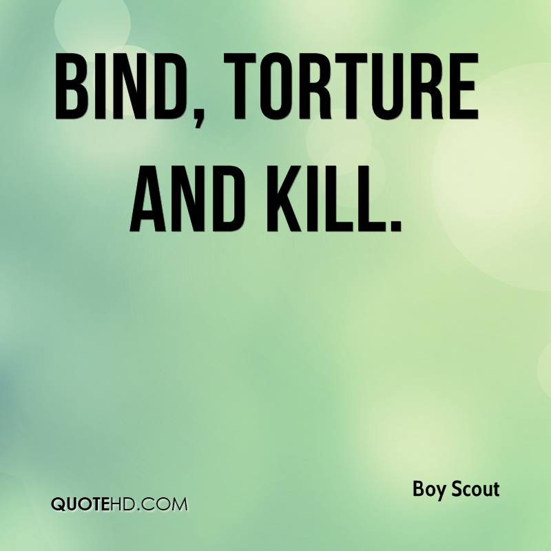 bind, torture and kill.