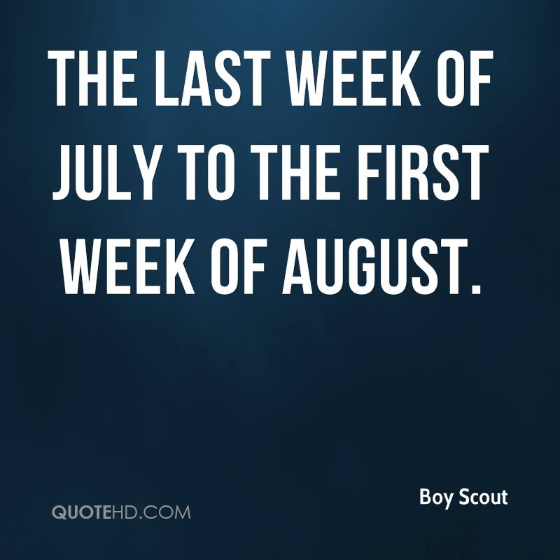 The Last Week Of July To The First Week Of August.