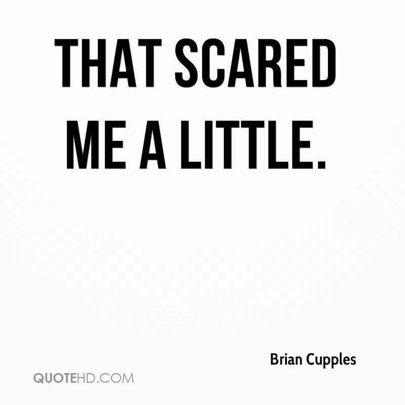 Funny Scared Quotes: Brian Cupples Quotes