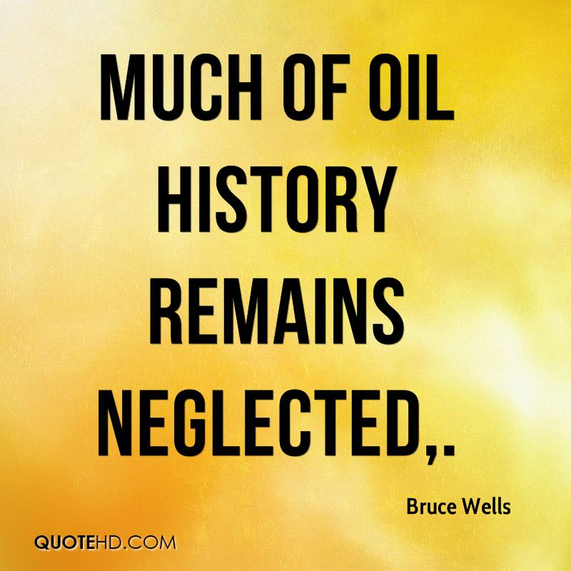 Much of oil history remains neglected.