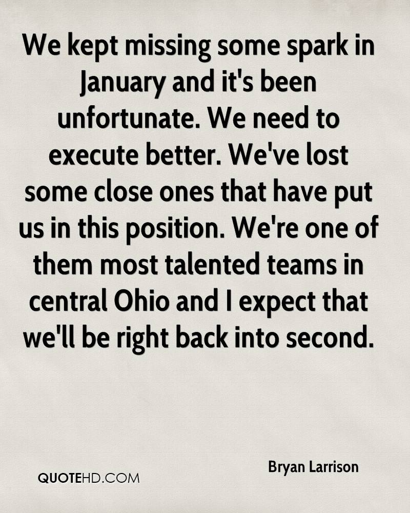 We kept missing some spark in January and it's been unfortunate. We need to execute better. We've lost some close ones that have put us in this position. We're one of them most talented teams in central Ohio and I expect that we'll be right back into second.