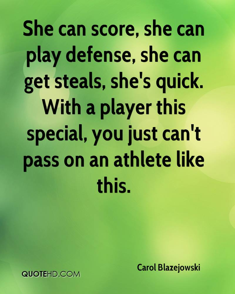 She can score, she can play defense, she can get steals, she's quick. With a player this special, you just can't pass on an athlete like this.