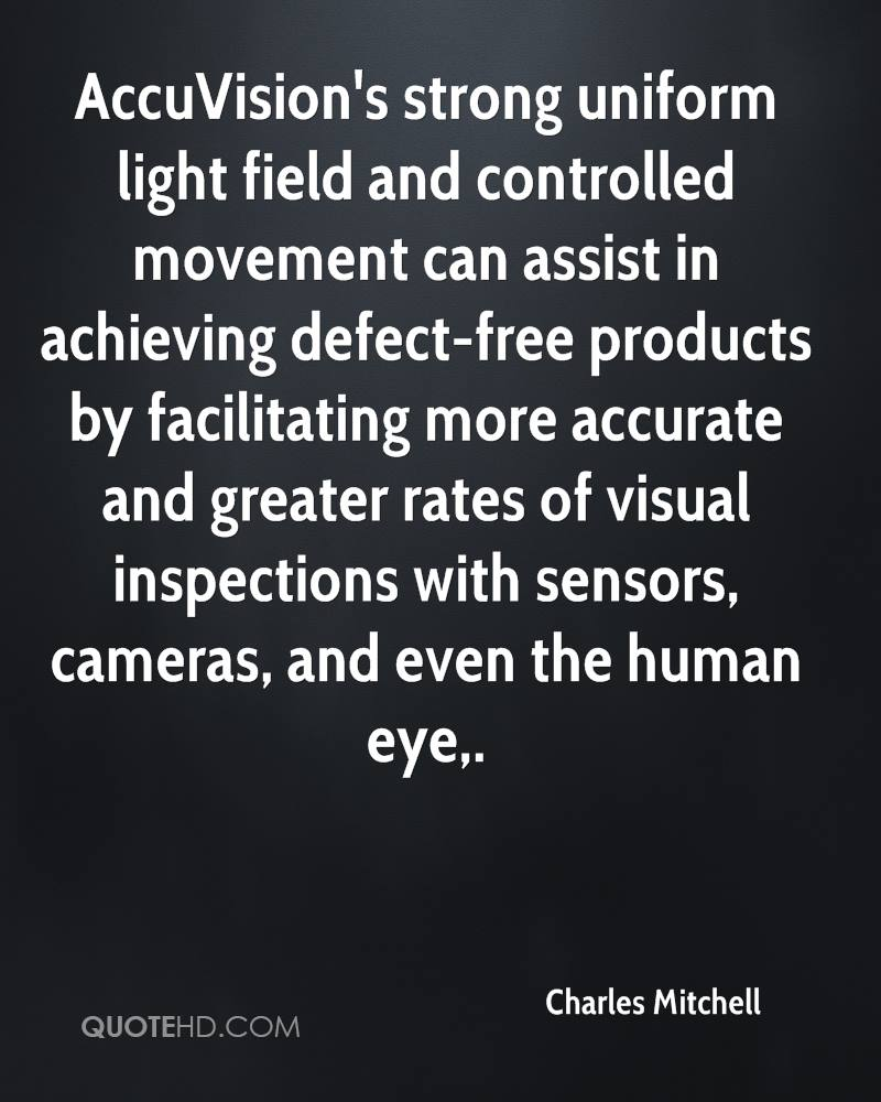 AccuVision's strong uniform light field and controlled movement can assist in achieving defect-free products by facilitating more accurate and greater rates of visual inspections with sensors, cameras, and even the human eye.