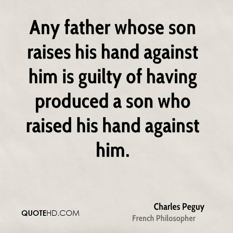 Any father whose son raises his hand against him is guilty of having produced a son who raised his hand against him.