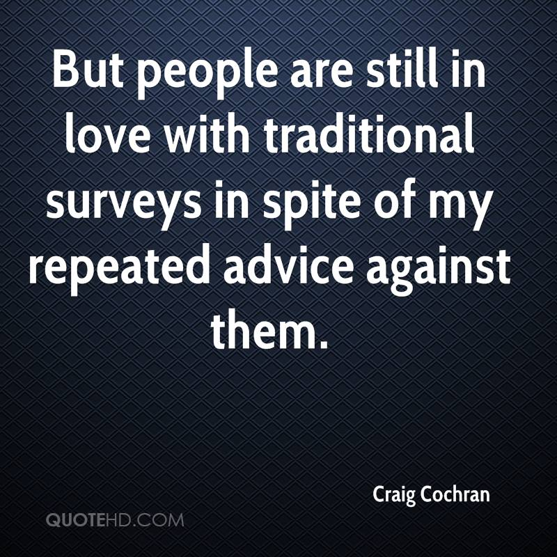 But people are still in love with traditional surveys in spite of my repeated advice against them.