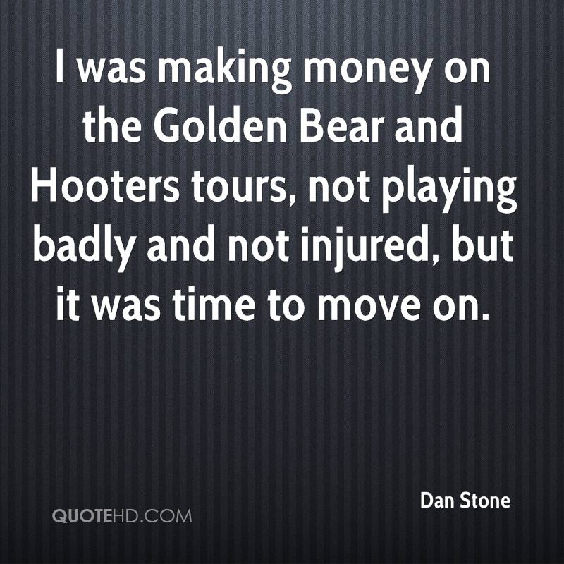 I was making money on the Golden Bear and Hooters tours, not playing badly and not injured, but it was time to move on.