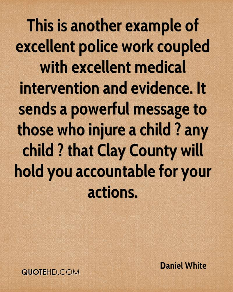 This is another example of excellent police work coupled with excellent medical intervention and evidence. It sends a powerful message to those who injure a child ? any child ? that Clay County will hold you accountable for your actions.