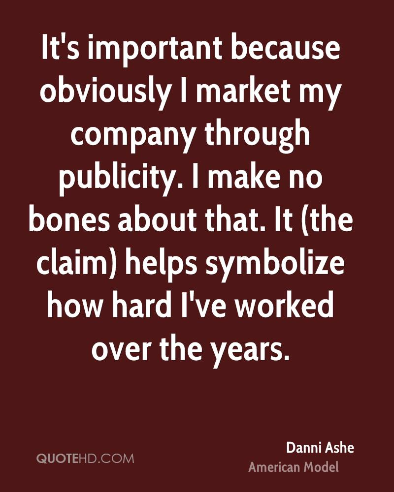 It's important because obviously I market my company through publicity. I make no bones about that. It (the claim) helps symbolize how hard I've worked over the years.