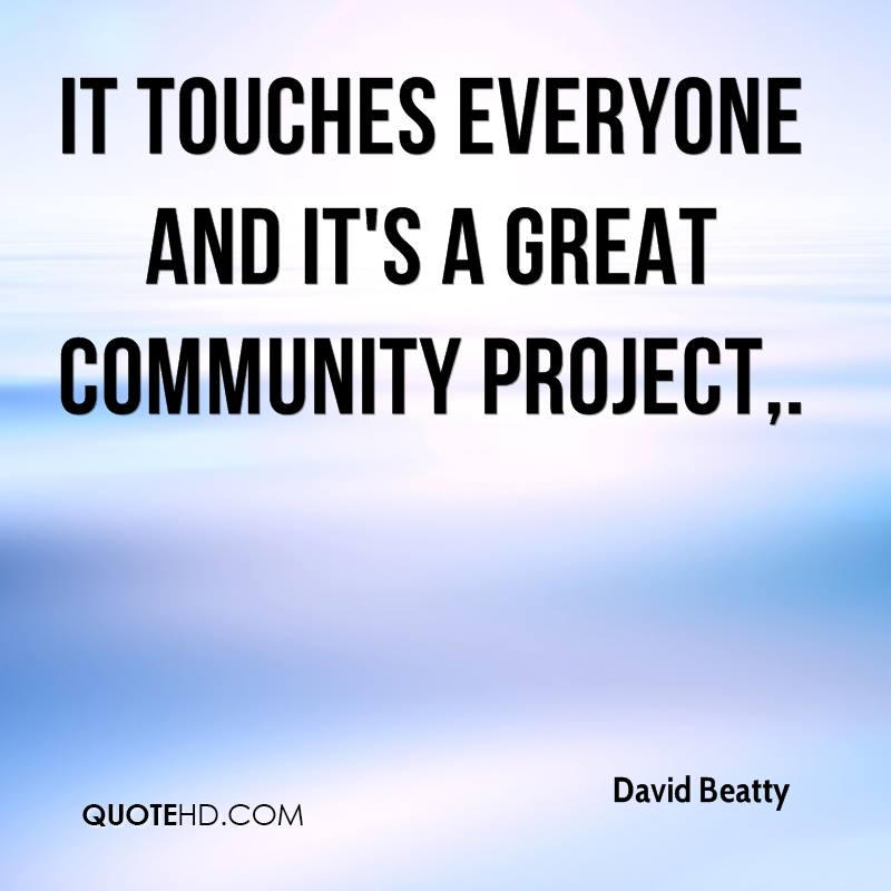 It touches everyone and it's a great community project.
