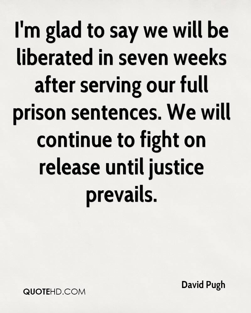 I'm glad to say we will be liberated in seven weeks after serving our full prison sentences. We will continue to fight on release until justice prevails.