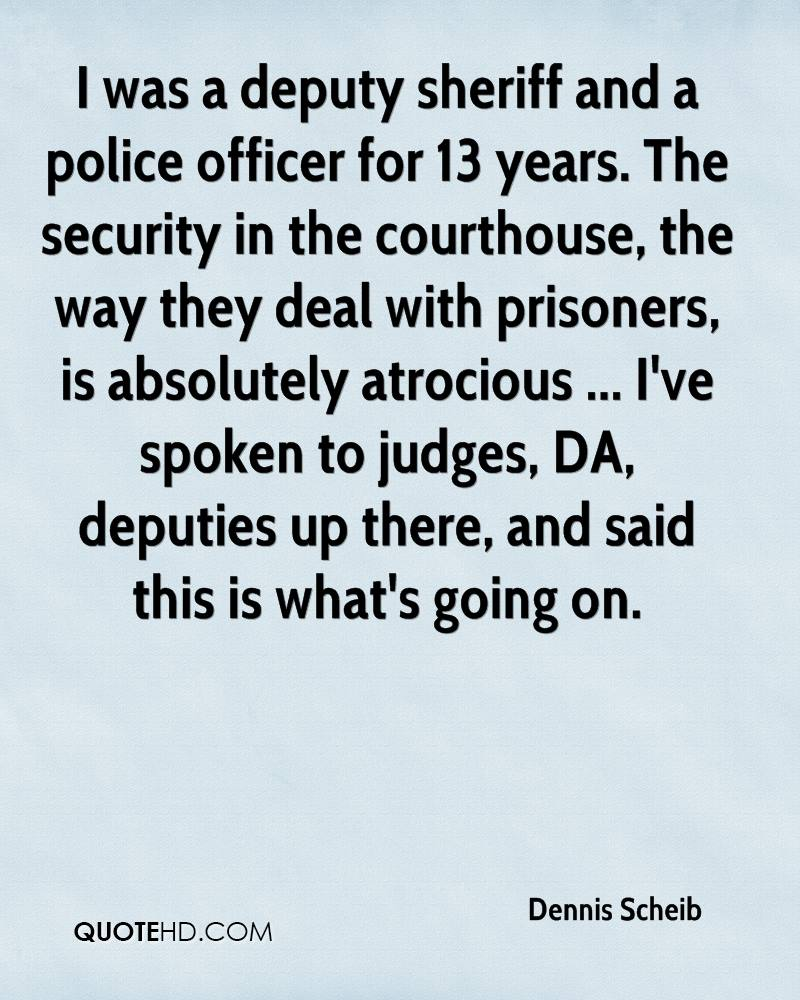 I was a deputy sheriff and a police officer for 13 years. The security in the courthouse, the way they deal with prisoners, is absolutely atrocious ... I've spoken to judges, DA, deputies up there, and said this is what's going on.