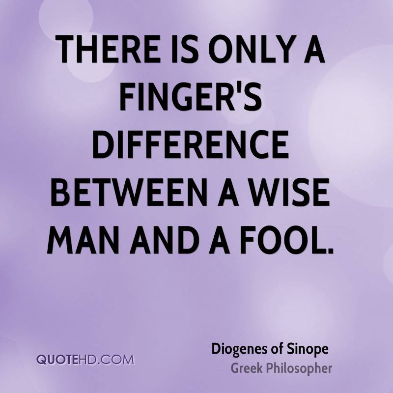 There is only a finger's difference between a wise man and a fool.