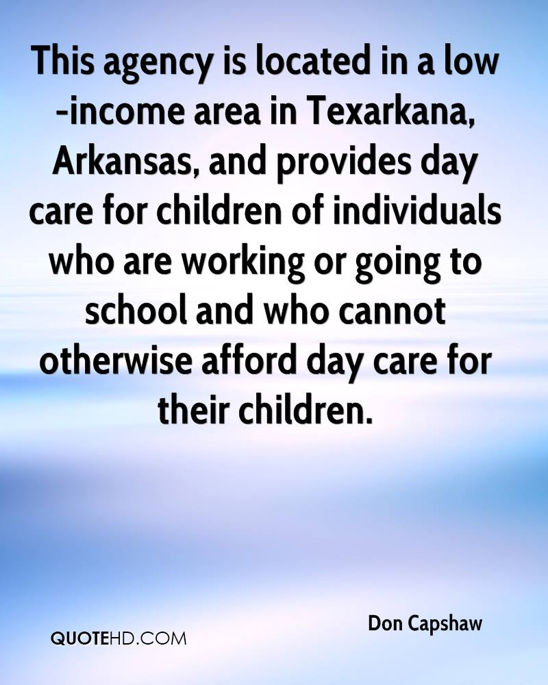 This agency is located in a low-income area in Texarkana, Arkansas, and provides day care for children of individuals who are working or going to school and who cannot otherwise afford day care for their children.