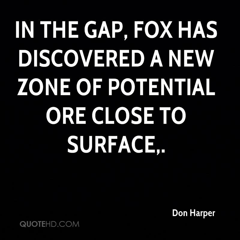 In the gap, Fox has discovered a new zone of potential ore close to surface.