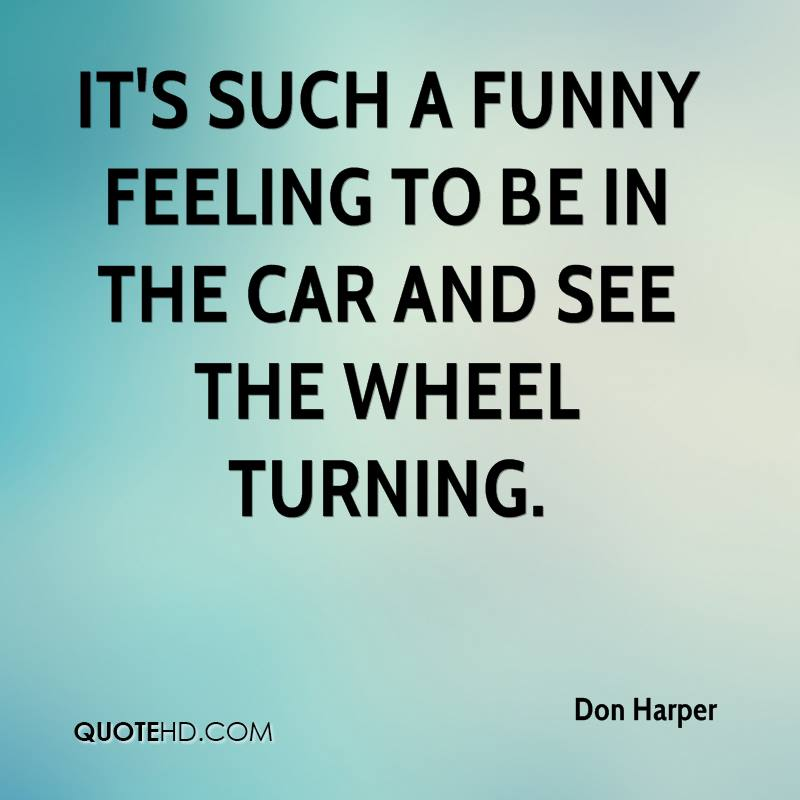 It's such a funny feeling to be in the car and see the wheel turning.