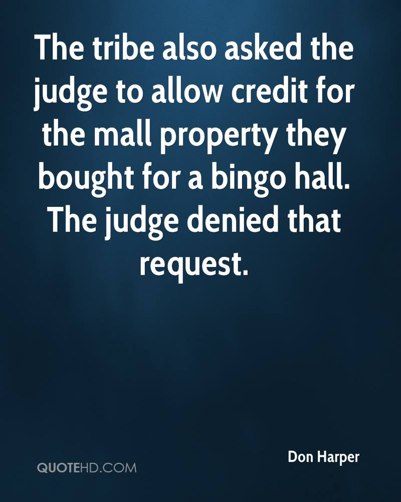 The tribe also asked the judge to allow credit for the mall property they bought for a bingo hall. The judge denied that request.