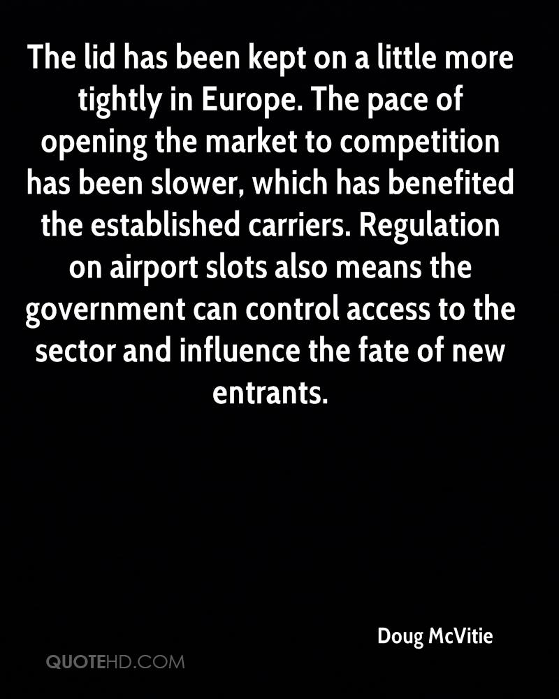 The lid has been kept on a little more tightly in Europe. The pace of opening the market to competition has been slower, which has benefited the established carriers. Regulation on airport slots also means the government can control access to the sector and influence the fate of new entrants.