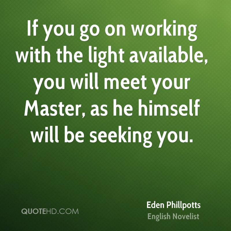 If you go on working with the light available, you will meet your Master, as he himself will be seeking you.