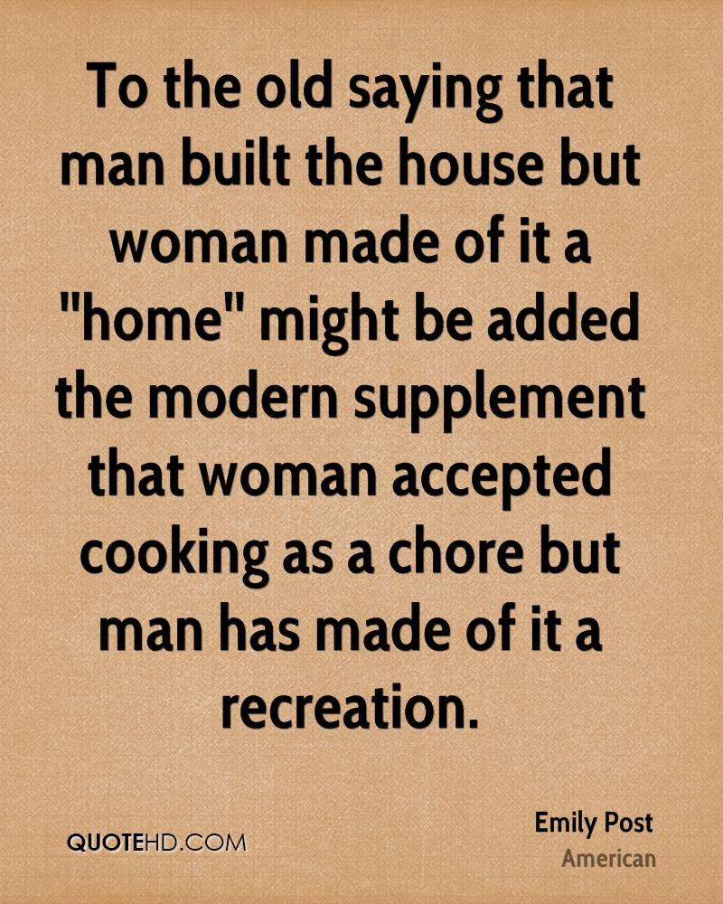 To The Old Saying That Man Built House But Woman Made Of It A