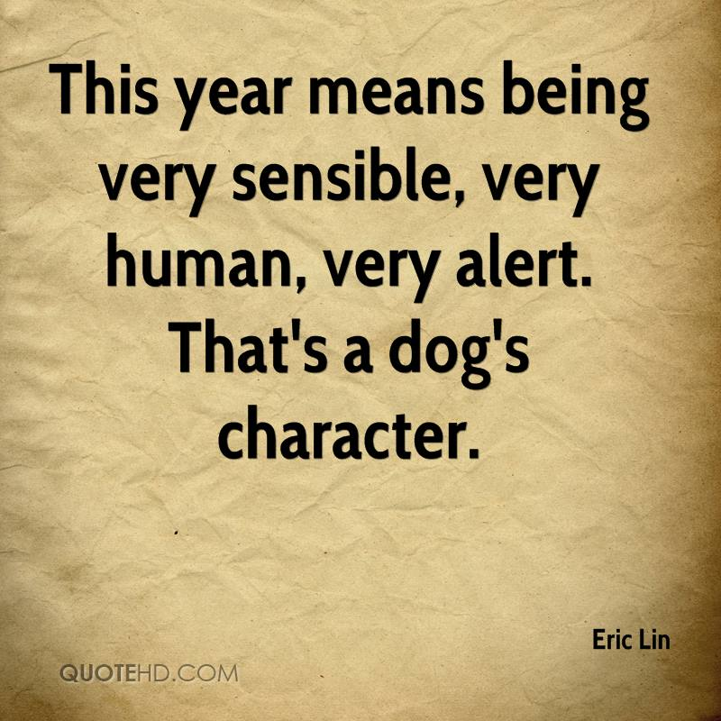 This year means being very sensible, very human, very alert. That's a dog's character.