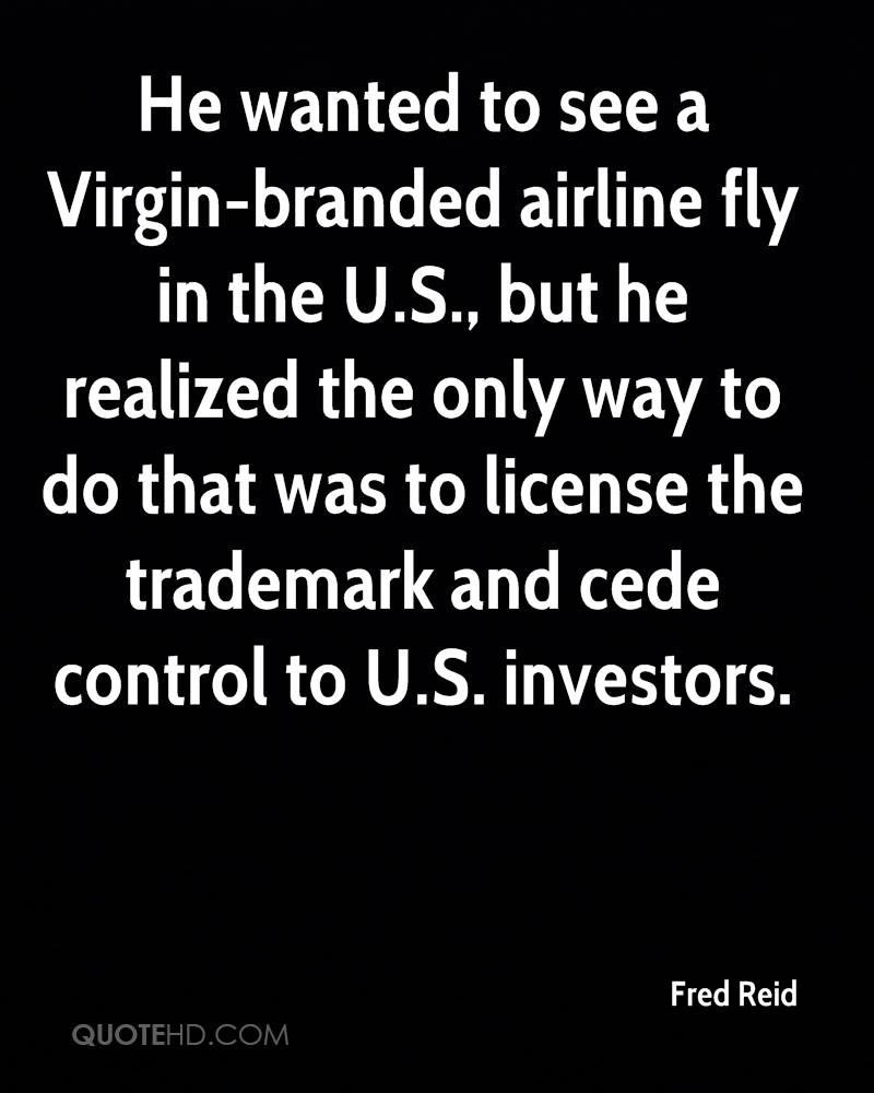 He wanted to see a Virgin-branded airline fly in the U.S., but he realized the only way to do that was to license the trademark and cede control to U.S. investors.