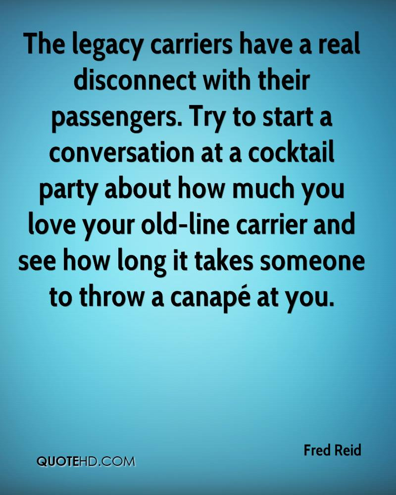The legacy carriers have a real disconnect with their passengers. Try to start a conversation at a cocktail party about how much you love your old-line carrier and see how long it takes someone to throw a canapé at you.