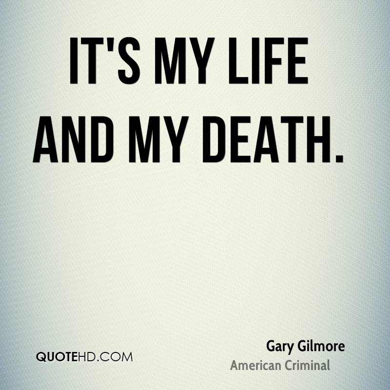 Quotes About Life An Death Picture: Gary Gilmore Death Quotes