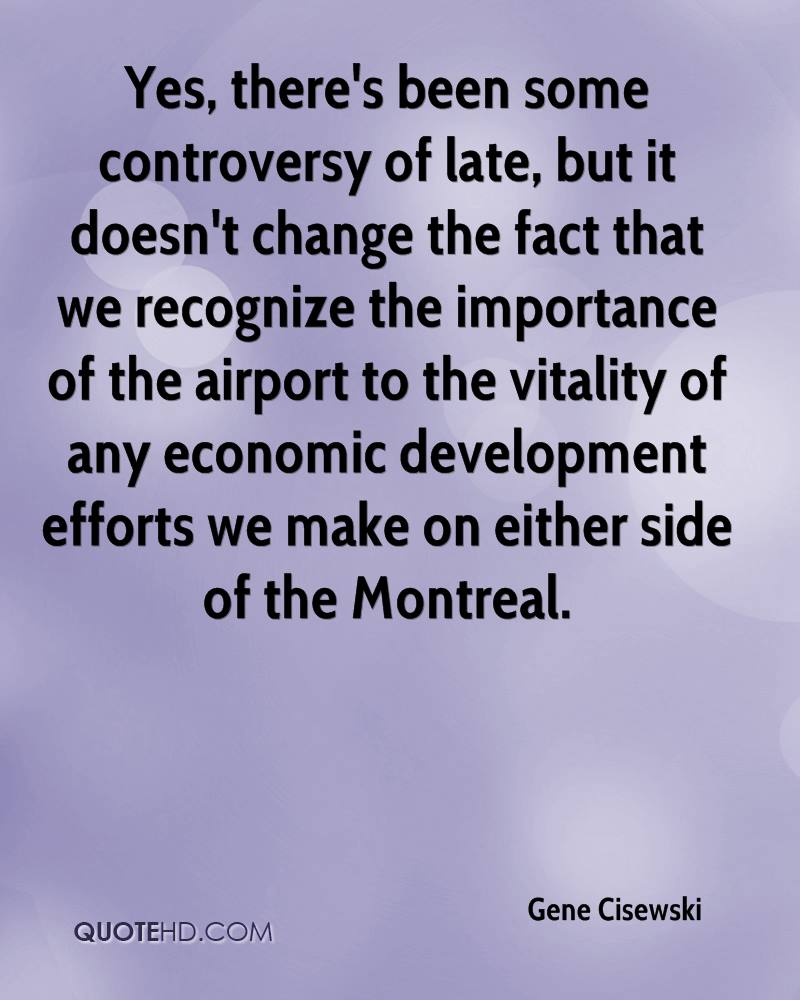 Yes, there's been some controversy of late, but it doesn't change the fact that we recognize the importance of the airport to the vitality of any economic development efforts we make on either side of the Montreal.