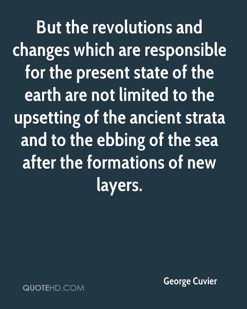 But the revolutions and changes which are responsible for the present state of the earth are not limited to the upsetting of the ancient strata and to the ebbing of the sea after the formations of new layers.